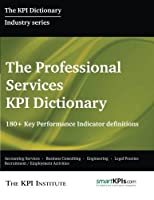 The Professional Services KPI Dictionary: 180+ Key Performance Indicator Definitions [並行輸入品]