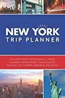 New York Trip Planner: Vacation Planner Logbook - Template Pages for Research, Travel Calendar, Reservations, Budget, Packing List, Itinerary, Notes