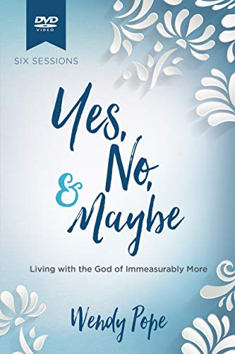 Yes, No, & Maybe: Living with the God of Immeasurably More [DVD]