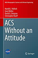 ACS Without an Attitude (NASA Monographs in Systems and Software Engineering)