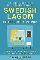 Swedish Lagom: Introduction to the Swedish Lagom Lifestyle. The Swedish Art of Balanced Living. Happy Life. Share Like a Viking!