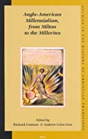 Anglo-American Millennialism, from Milton to the Millerites (Studies in the History of Christian Thought, V. 113)