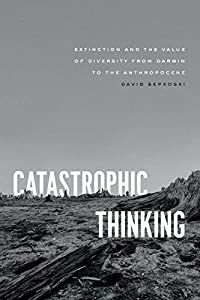 Catastrophic Thinking: Extinction and the Value of Diversity from Darwin to the Anthropocene (science.culture) (English Edition)