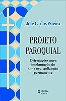 Projeto Paroquial. Orientações Para Implantação de Uma Evangelização Permananente