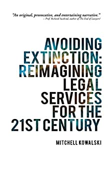 Avoiding Extinction: Reimagining Legal Services for the 21St Century by [Kowalski, Mitchell]