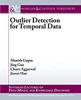 Outlier Detection for Temporal Data (Synthesis Lectures on Data Mining and Knowledge Discovery)