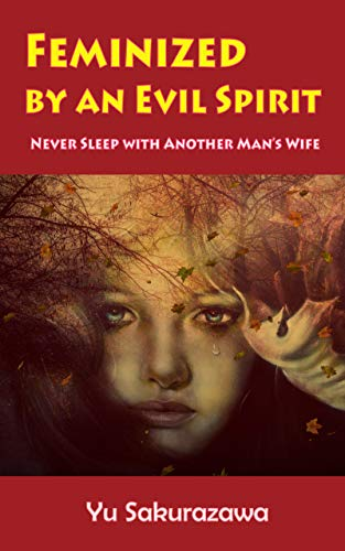 Feminized by an Evil Spirit: Never Sleep with Another Man's Wife (English Edition)