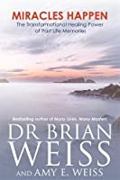 Miracles Happen: The Transformational Healing Power of Past Life Memories by Brian Weiss Brian L. Weiss(1905-07-04)