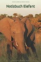 Notizbuch Elefant: Notizbuch fuer Afrikaliebhaber, Reisende, Elefantenfans oder Fotografen. Auch als Tagebuch, Journal oder Geschenk geeignet.
