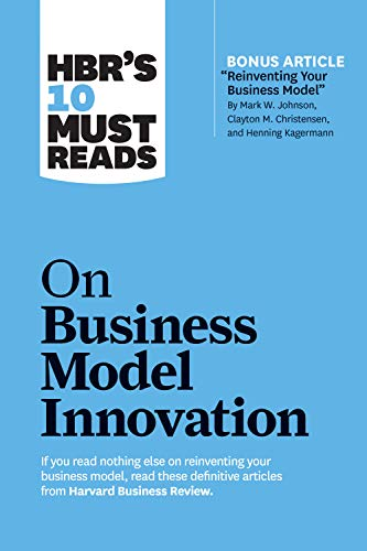 "HBR's 10 Must Reads on Business Model Innovation (with featured article ""Reinventing Your Business Model"" by Mark W. Johnson, Clayton M. Christensen, and ... (HBR's 10 Must Reads) (English Edition)"