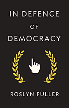 In Defence of Democracy by [Fuller, Roslyn]