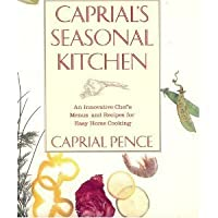 Caprial's Seasonal Kitchen: An Innovative Chef's Mouth-Watering Menus and Recipes for Easy Home Cooking