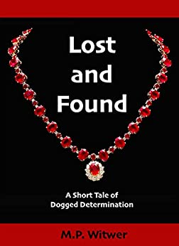 Lost and Found: A Short Tale of Dogged Determination (Short Tales Book 2) by [Witwer, M.P.]