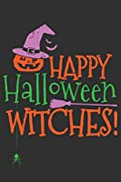 Happy Halloween Witches!: Happy Halloween Witches! Gift 6x9 Journal Gift Notebook with 125 Lined Pages