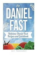 The Daniel Fast: Delicious Daniel Fast Recipes and Guidebook