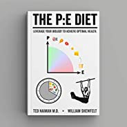 The PE Diet: Leverage your biology to achieve optimal health.