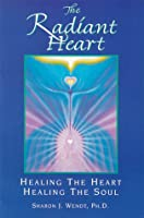 The Radiant Heart: Healing the Heart Healing the Soul
