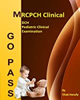Go Pass MRCPCH Clinical - DCH - Pediatric Clinical Examination (2nd Edition): OSCE-Clinical Short Cases-Communication skills-History Taking-Childhood Development-ECG-Growth Charts