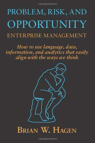 Problem, RIsk, and Opportunity Enterprise Management: How to use language, data, information, and analytics that easily align with the ways we think
