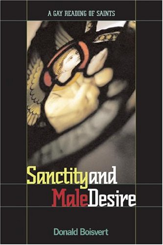Download Sanctity And Male Desire: A Gay Reading Of Saints 0829815236