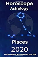 Pisces Horoscope & Astrology 2020: Whats My Sign Tarot Cards and Astrology Spiritual Guidance for Your Life Journey (Your Complete Personology Guide)