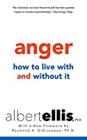 Anger: How to Live With It and Without It