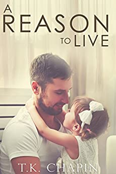 A Reason To Live: An Inspirational Romance (A Reason To Love Book 1) by [Chapin, T.K.]