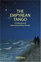 The Empyrean Tango: A Collection Of Intertwined Short Stories