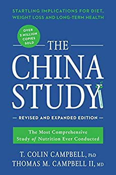 The China Study: Revised and Expanded Edition: The Most Comprehensive Study of Nutrition Ever Conducted and the Startling Implications for Diet, Weight Loss, and Long-Term Health by [Campbell, T. Colin, Campbell II, Thomas M.]