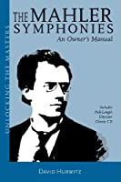 The Mahler Symphonies: An Owner's Manual (Unlocking the Masters)
