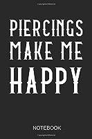 Piercings Make Me Happy Notebook: A5 (6x9 in) Notizbuch I 110 Seiten I Punktraster I  Piercing Journal fuer gepiercte Menschen