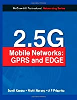 2.5G Mobile Networks: GPRS and EDGE [Paperback] Sumit Kasera