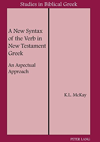 Download A New Syntax of the Verb in New Testament Greek: An Aspectual Approach (STUDIES IN BIBLICAL GREEK) 0820421235