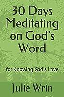 30 Days Meditating on God's Word: for Knowing God's Love