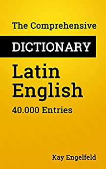 The Comprehensive Dictionary Latin-English: 40.000 Entries (Comprehensive Dictionaries Book 9) by [Engelfeld, Kay]