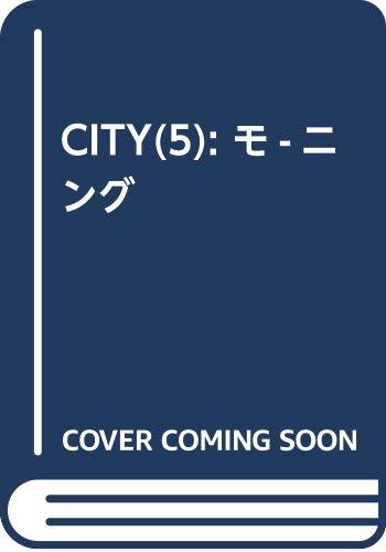 CITY(5): モ-ニング