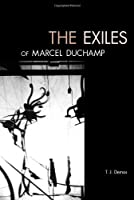 The Exiles of Marcel Duchamp (The MIT Press)
