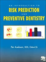 An Introduction to Risk Prediction and Preventive Dentistry (Axelsson Series on Preventive Dentistry)
