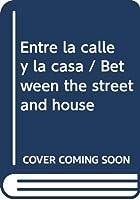 Entre la calle y la casa / Between the street and house