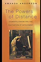 The Powers of Distance: Cosmopolitanism and the Cultivation of Detachment.