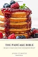 The Pancake Bible: Recipes to inspire your inner contemporary dessert (healthy bakery)