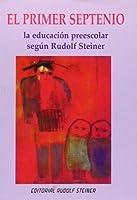 El primer septenio : la educación preesecolar según Rudolf Steiner