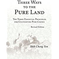 Three Ways to the Pure Land: The Three Essential Principles for Cultivating Pure Causes [Revised Edition] (English Edition)