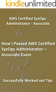 How I Passed AWS Certified SysOps Administrator – Associate Exam: Successfully Worked out Tips (English Edition)