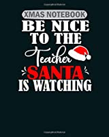 Xmas Notebook: be nice to the teacher santa is watching  College Ruled - 50 sheets, 100 pages - 8 x 10 inches