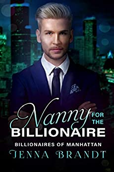Nanny for the Billionaire: A Clean Billionaire Romance (Billionaires of Manhattan Book 2) by [Brandt, Jenna]