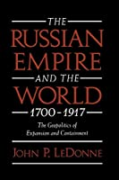 The Russian Empire and the World 1700-1917: The Geopolitics of Expansion and Containment