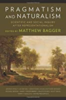 Pragmatism and Naturalism: Scientific and Social Inquiry After Representationalism