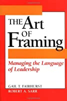 The Art of Framing: Managing the Language of Leadership (J-B US non-Franchise Leadership)