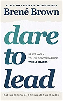 Dare to Lead: Brave Work. Tough Conversations. Whole Hearts. by [Brown, Brené]